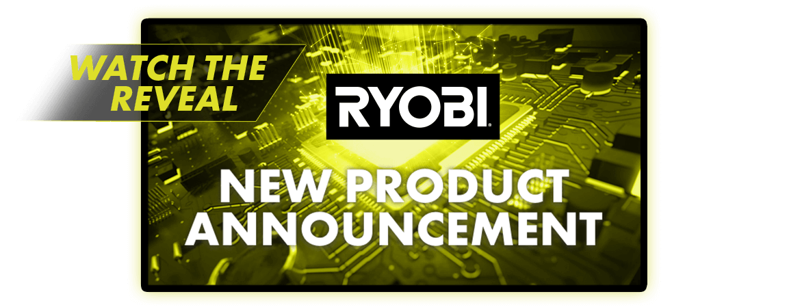 Watch the Reveal - RYOBI New Product Announcement